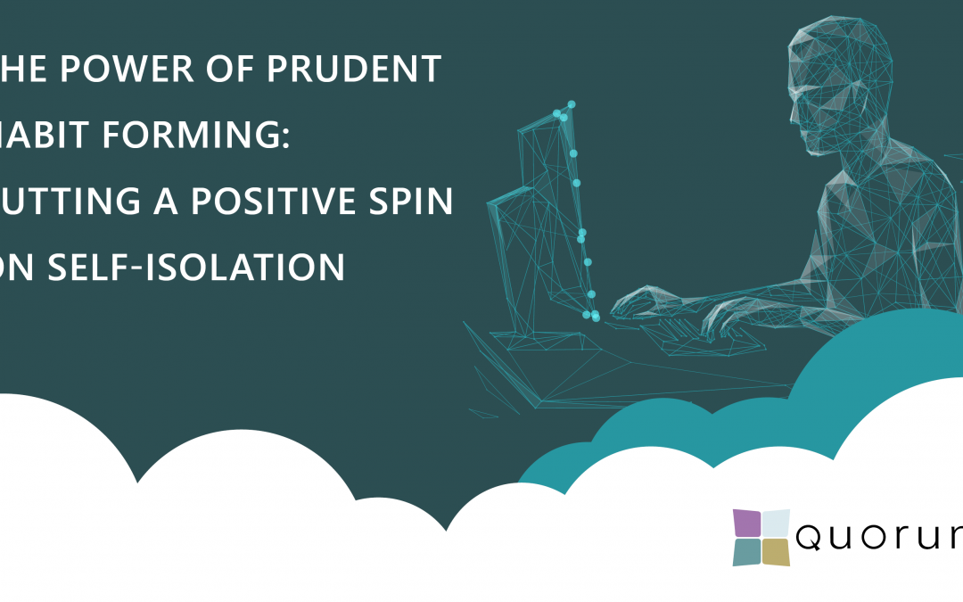 The power of prudent habit forming – putting a positive spin on self-isolation