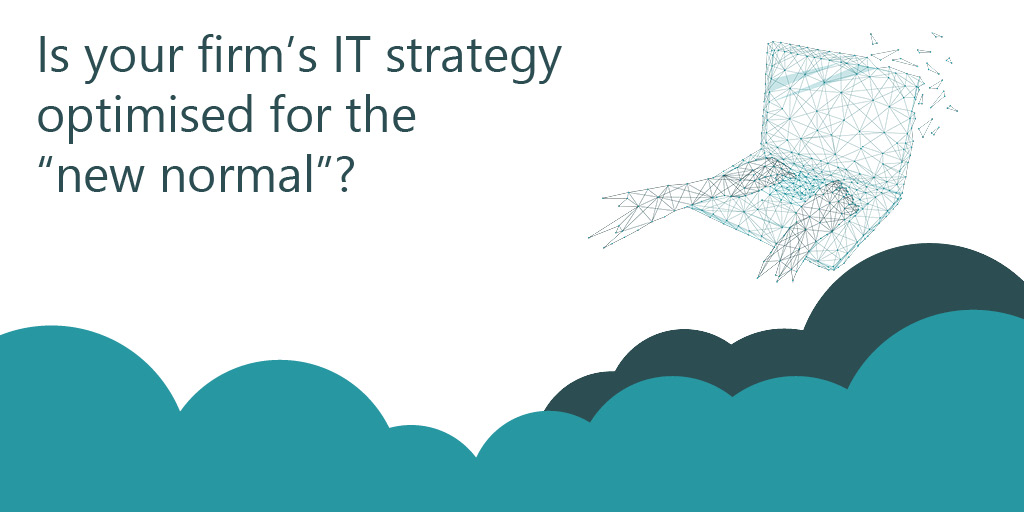 "Is your firm's IT strategy optimised for the ""new normal""?"